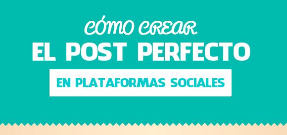 Comó crear el post perfecto en Redes Sociales –[Infografía]