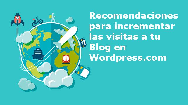 Recomendaciones para incrementar las visitas a tu BlogWordPress.com
