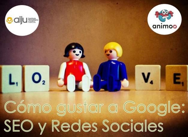 Cómo gustar a Google: SEO y RedesSociales