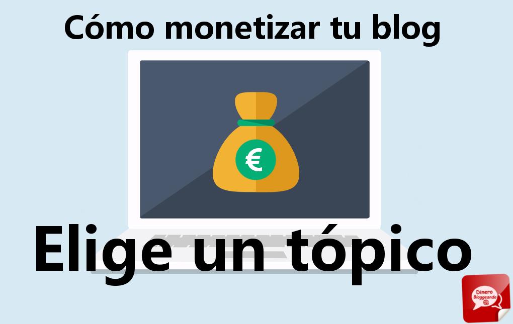 Cómo monetizar tu blog – Elige untópico