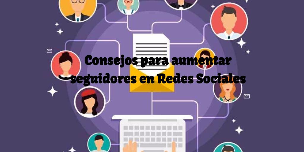 Consejos para aumentar seguidores en Redes Sociales