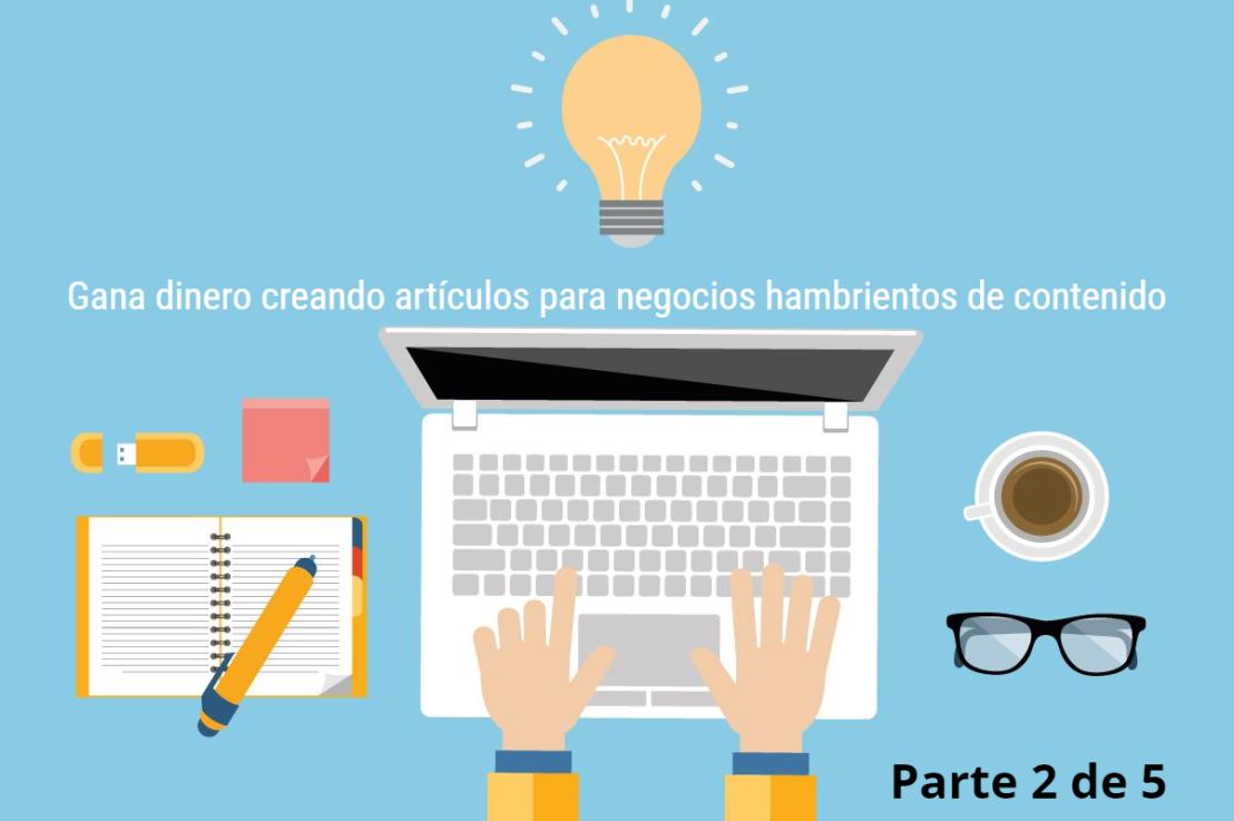 Gana dinero creando artículos para negocios hambrientos de contenido (2 de5)