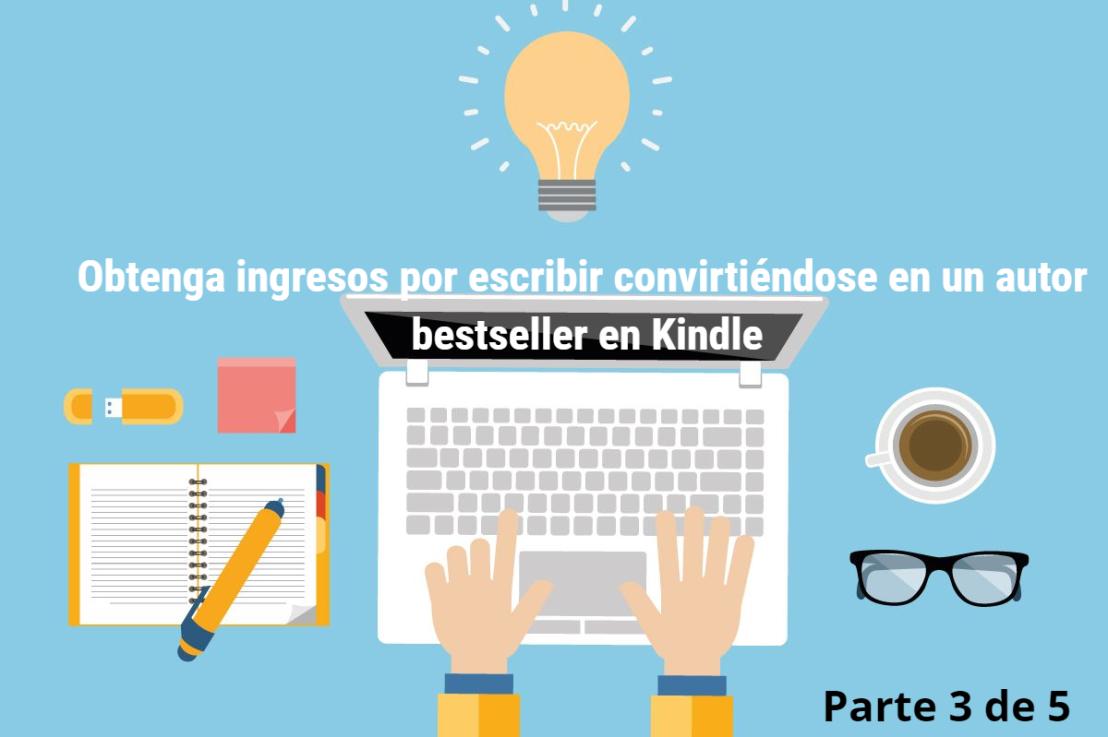 Obtener ingresos por escribir convirtiéndose en un autor bestseller en Kindle (3 de5)
