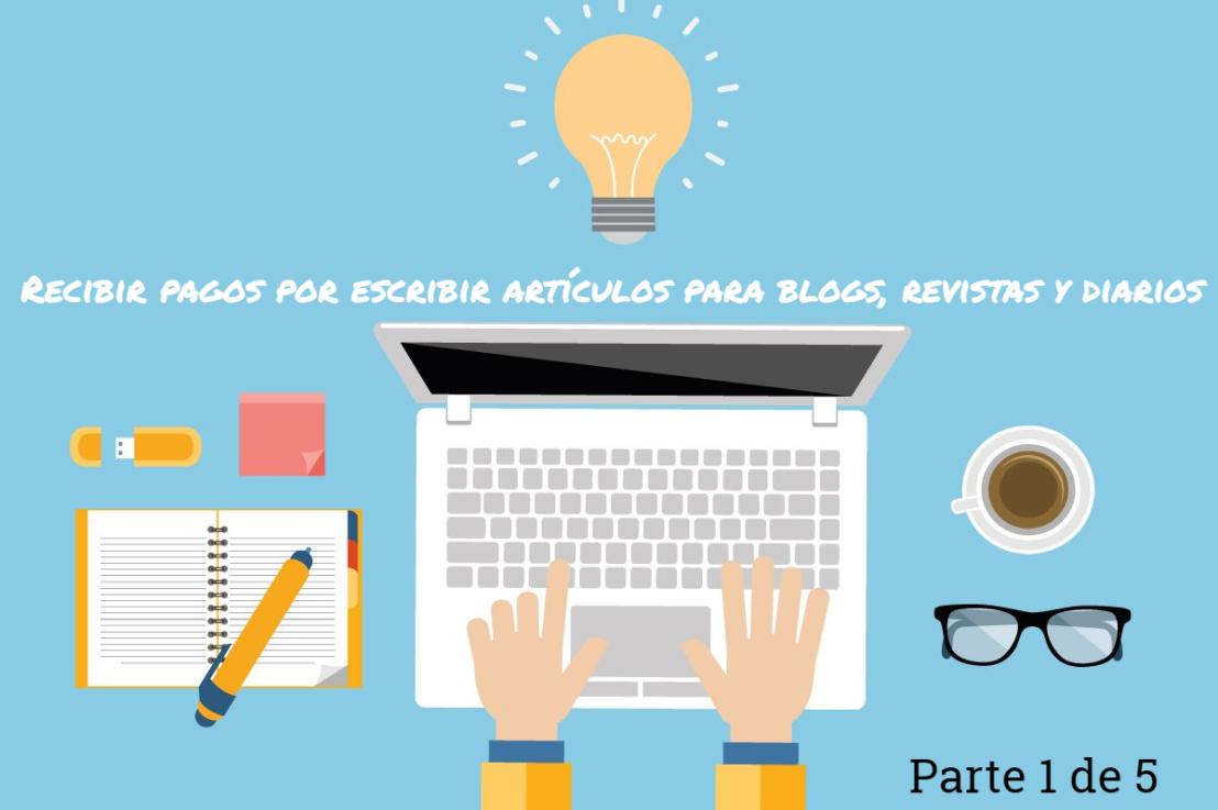Recibir pagos por escribir artículos para blogs, revistas y diarios (1 de5)